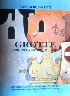 """""""Grotte. Origini e vicende storiche"""". Sarà ristampato il libro del Prof. Calogero Valenti"""